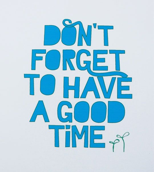 Don T Forget To Have A Good Time Print Amazing Inspirational Quotes Inspirational Quotes Image Quotes