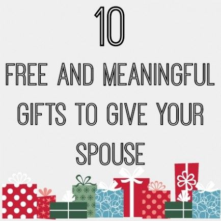 10 Free And Meaningful Gifts To Give Your Spouse Meaningful Christmas Gifts Meaningful Gifts Christmas Gifts For Girlfriend