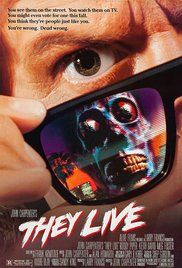 """They Live - """"A drifter discovers a pair a of sunglasses that allow him to wake up to the fact that aliens have taken over the Earth."""""""