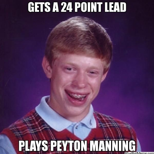 GETS A 24 POINT LEAD PLAYS PEYTON MANNING - Bad Luck Brian