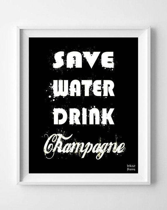 Champagne Poster Print Inspirational Quote Save by InkistPrints, $11.95 - Shipping Worldwide! [Click Photo for Details]
