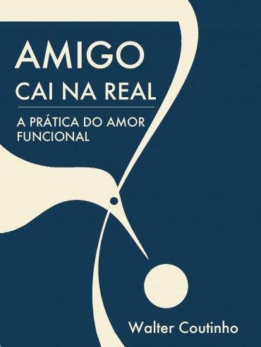 Download Amigo Caia na Real  - Walter Coutinho em ePUB mobi e pdf
