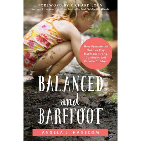 Balanced And Barefoot How Unrestricted Outdoor Play Makes For Strong Confident And Capable Children Paperback Walmart Com In 2021 Emotional Skills Confidence Kids Outdoor Play