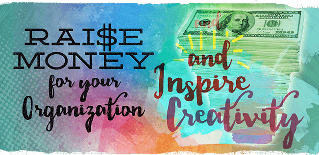 Raise Money for your Organization and Inspire Creativity