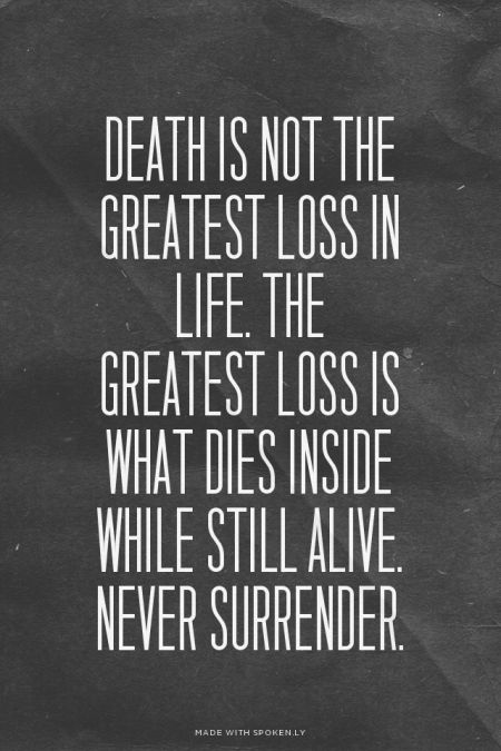 Delicieux Death Is Not The Greatest Loss In Life. The Greatest Loss Is What Dies  Inside