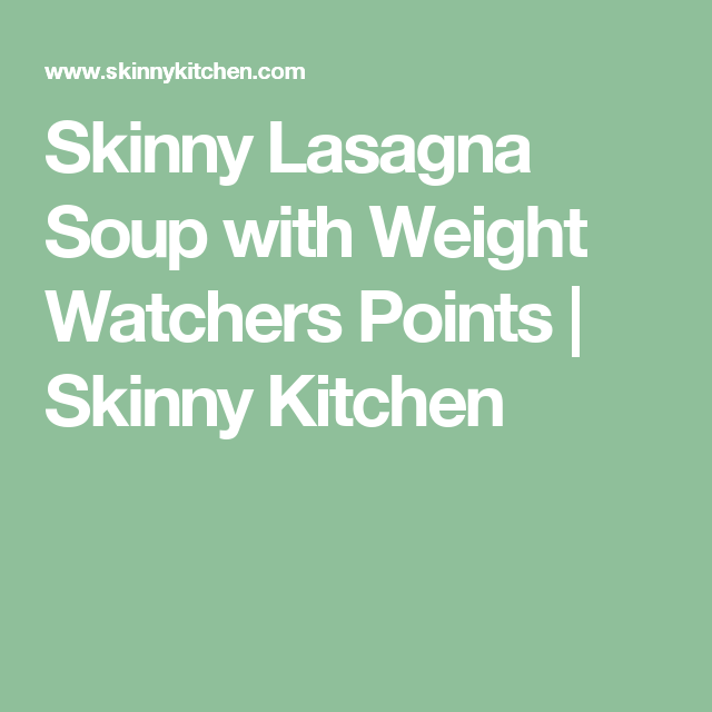 Skinny Lasagna Soup with Weight Watchers Points | Skinny Kitchen