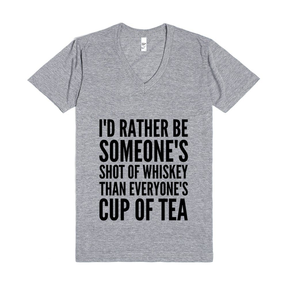 I'D RATHER BE SOMEONE'S SHOT OF WHISKEY THAN EVERYONE'S CUP OF TEA V-NECK T-SHIRT (IDA030100)