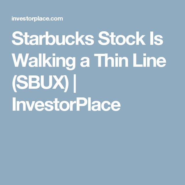Sbux Stock Quote Starbucks Stock Is Walking A Thin Line Sbux  Investorplace .