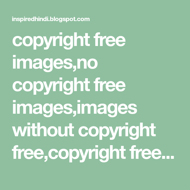 Copyright Free Images No Copyright Free Images Images Without Copyright Free Copyright Free Images In 2020 Free Image Sites Copyright Free Images Free Images For Blogs