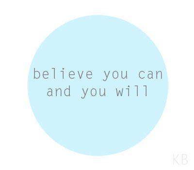 Piensa que puedes y lo harás.