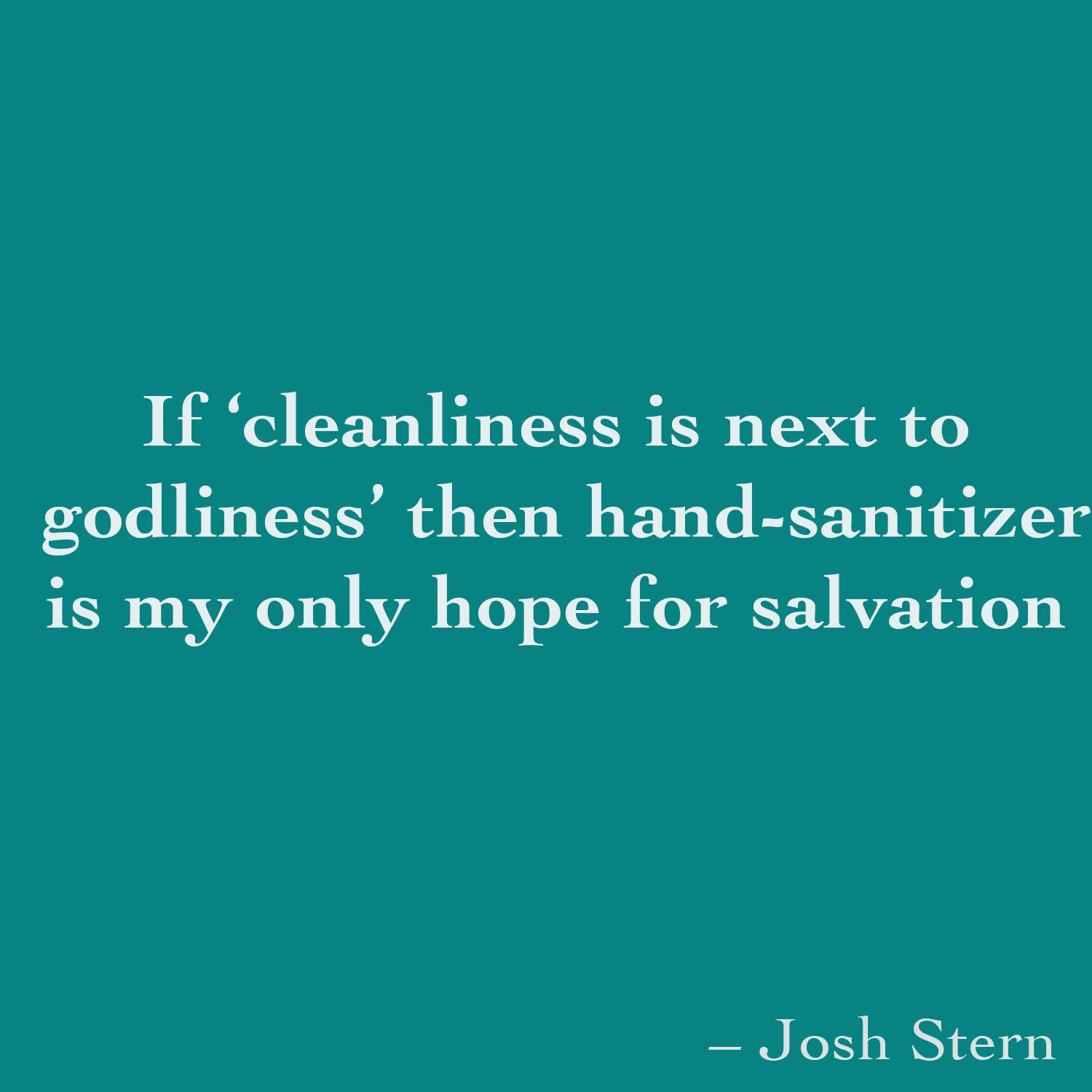 If Cleanliness Is Next To Godliness Then Hand Sanitizer Is My