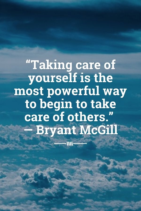 Taking Care Of Yourself Is The Most Powerful Way To Begin To Take
