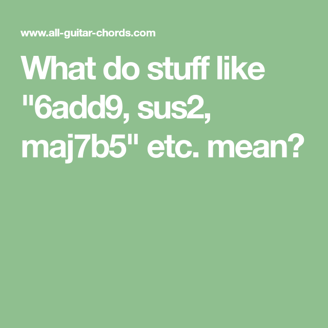 What Do Stuff Like 6add9 Sus2 Maj7b5 Etc Mean Baritone