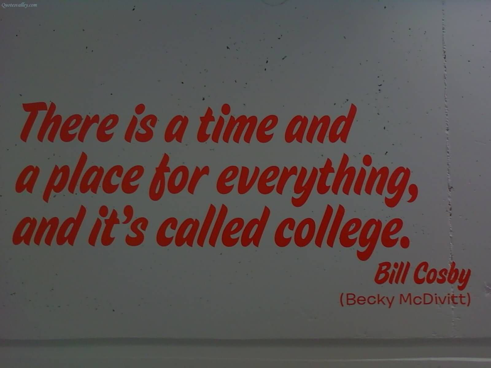 Quotes About College Life There Is A Time And A Place For Everything College