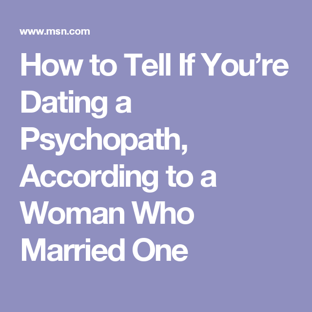 how to know your dating a psychopath