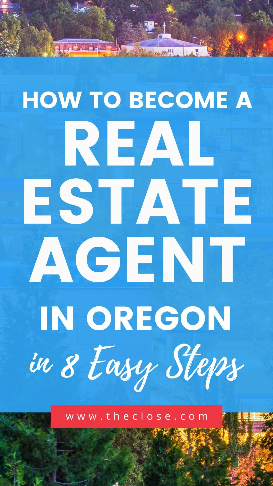 How To Get An Oregon Real Estate License In 8 Easy Steps The Close Real Estate Classes Real Estate License Real Estate Exam