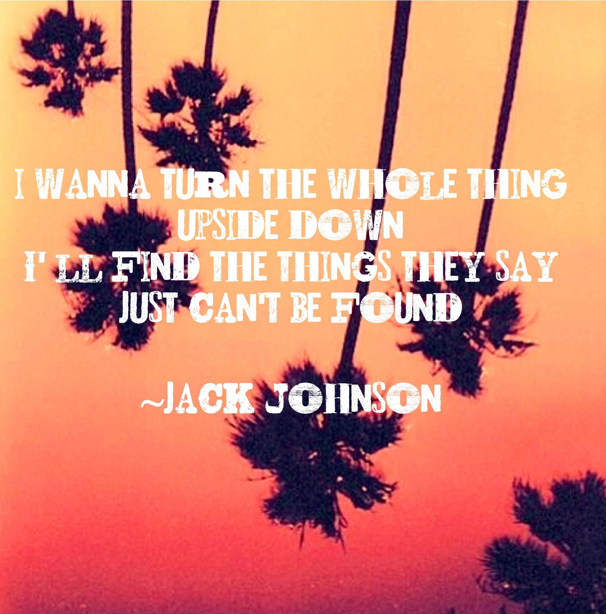 Upside Down Picture Quotes: Day 15: A Song That Describes You-upside Down~jack Johnson