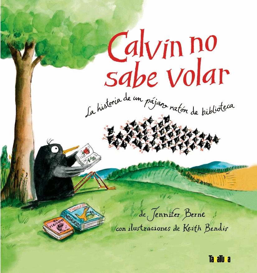 Calvin y sus tres hermanos, cuatro hermanas y sesenta y siete mil cuatrocientos treinta y dos primos nacieron bajo el alero de un viejo establo. Calvin podría ser uno de tantos pájaros, pero es completamente distinto a los demás.