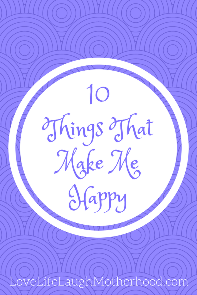 10 Things That Make Me Happy Living Your Best Life Mom Blogs