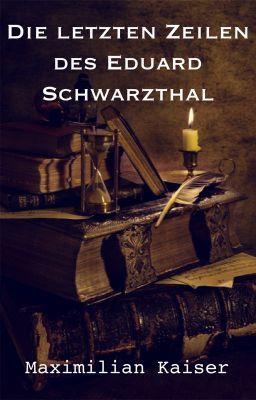 Die letzten Zeilen des Eduard Schwarzthal (auf Wattpad) http://w.tt/1R2RYBM #Mystery / Thriller #amwriting #wattpad