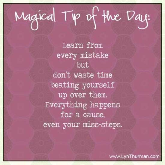 Learn from every mistake but don't waste time beating yourself up over them.  Everything happens for a cause, even your miss-steps.