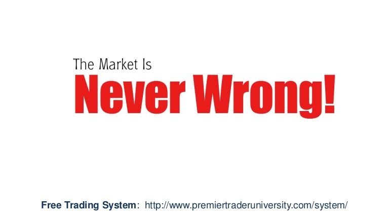 The Markets You Trade Are Never Wrong Good Article About Coming