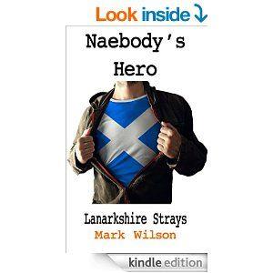 Amazon.com: Naebody's Hero (Lanarkshire Strays Book 3) eBook: Mark Wilson, Stephanie Dagg: Kindle Store