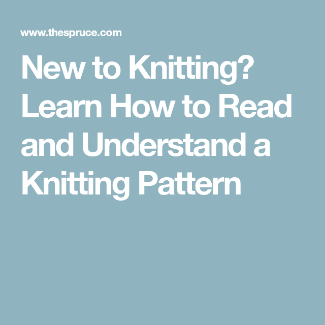 New To Knitting Learn How To Read And Understand A Knitting Pattern