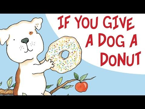 If You Give A Dog A Donut By Laura Numeroff Books For Kids Read