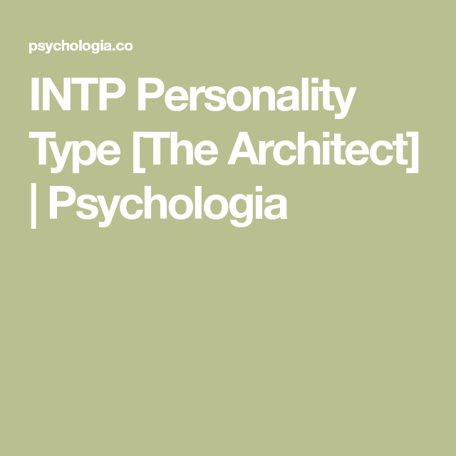 Intp Personality Type The Architect Psychologia Intp Personality Intp Personality Type
