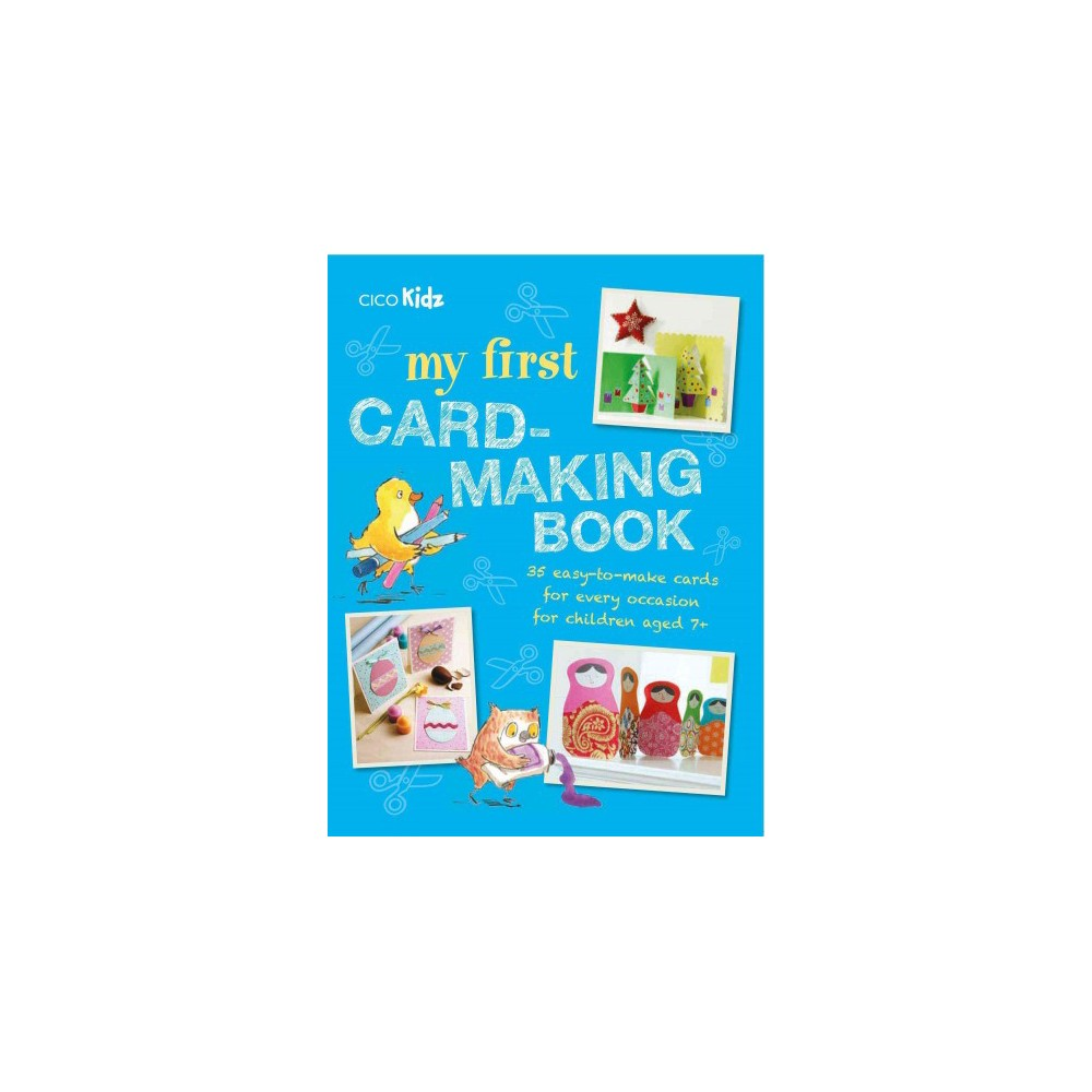 My First Card-Making Book 35 easy-to-make cards for every occasion for children aged 7+