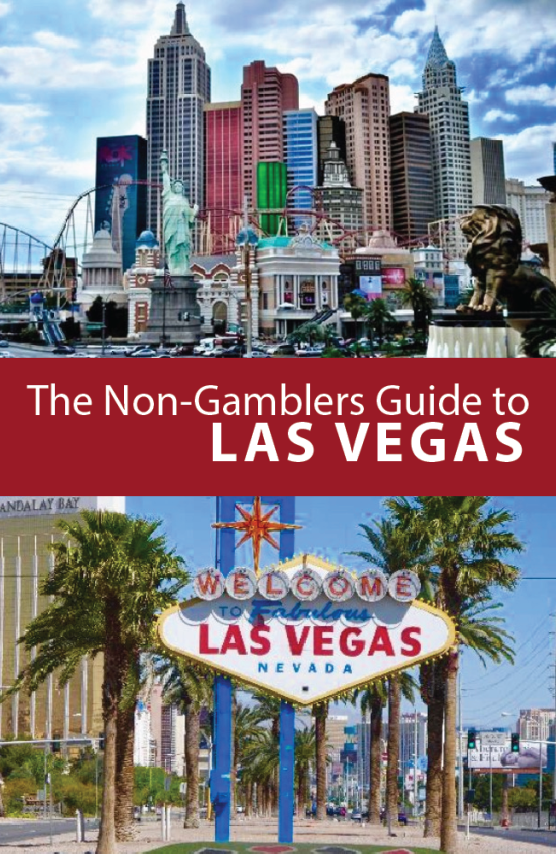 A Guide To Visiting Las Vegas: The Non-Gamblers Guide To Las Vegas!