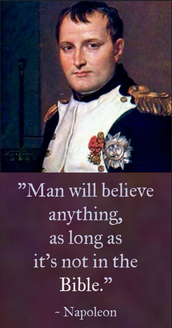 Napoleon Once Said Man Will Believe Anything As Long As It S Not In The Bible Inspirational Quotes Pictures Spiritual Words Bible
