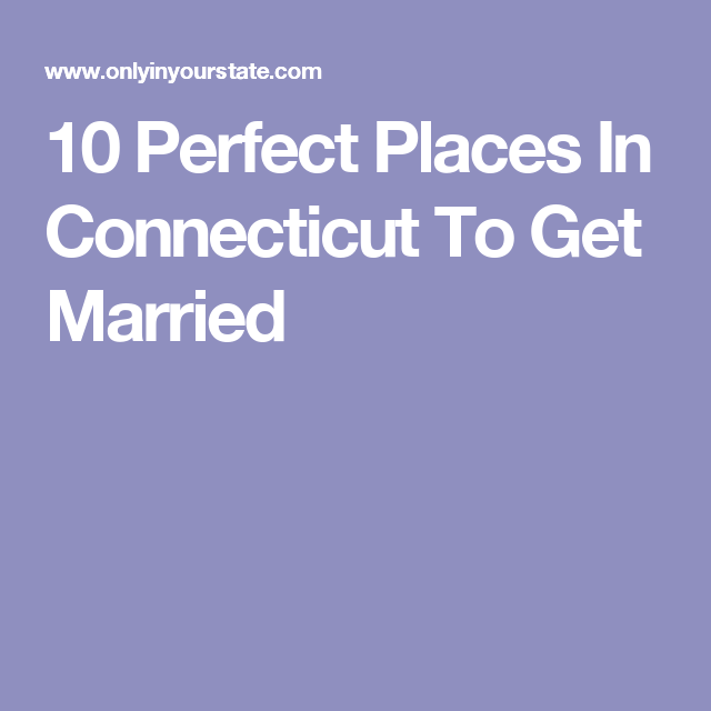 10 Epic Spots To Get Married In Missouri That Ll Blow: 10 Epic Spots To Get Married In Connecticut That'll Blow