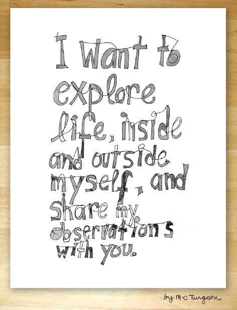 I want to explore life