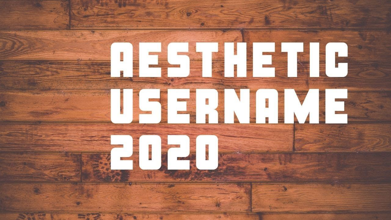 11 Best Aesthetic Usernames 2020 Aesthetic Usernames For