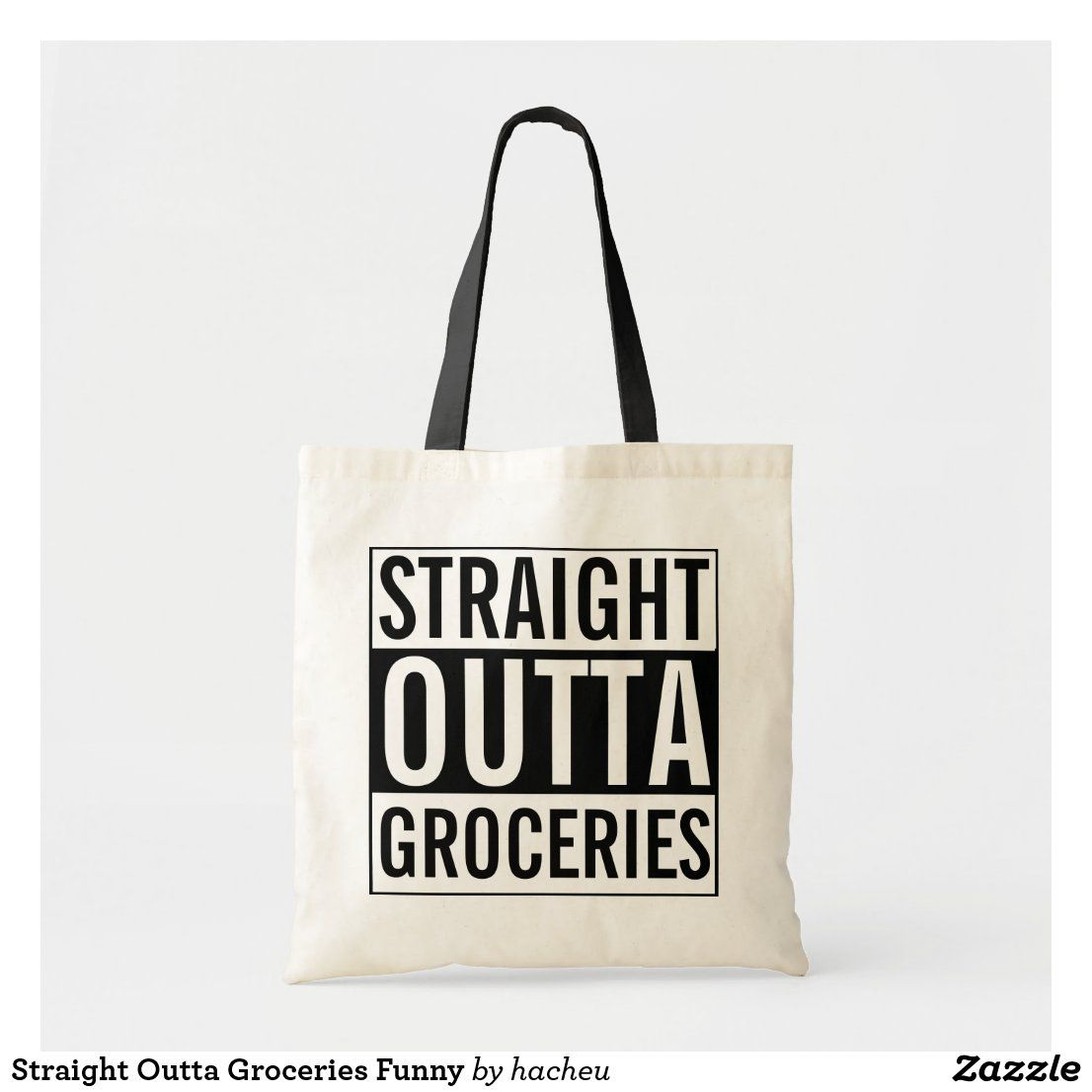 Straight Outta Groceries Funny Tote Bag Zazzle Com Tote Bag Canvas Design Bag Quotes Funny Tote Bags