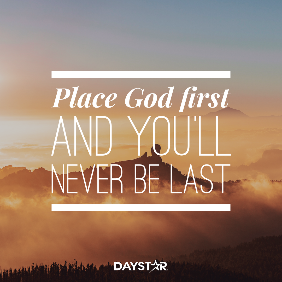 Place God first and youll never be last. [Daystar.com