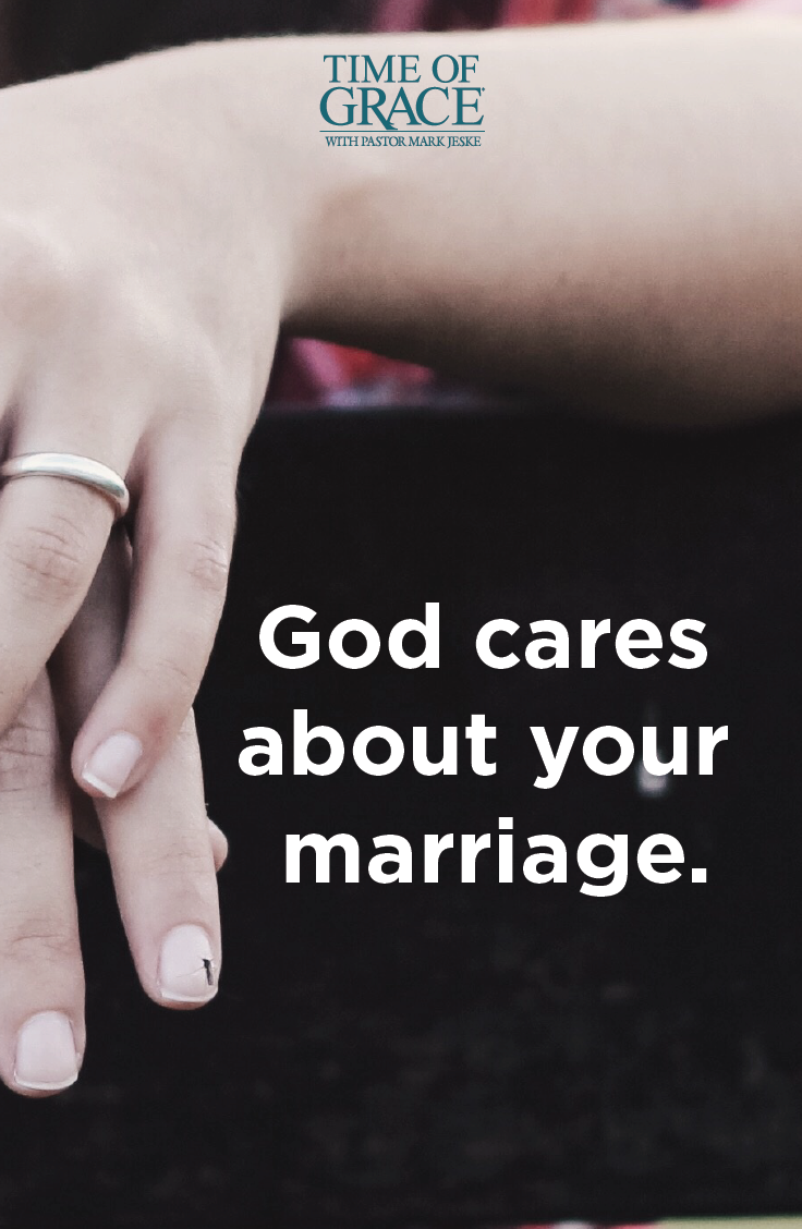Deeply. He cares deeply about your marriage. | Marriage