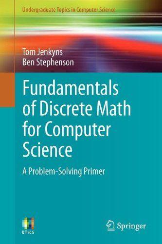 Fundamentals Of Discrete Math For Computer Science A Problem Solving Primer Computer Science Problem Solving Math