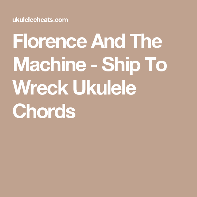 Florence And The Machine Ship To Wreck Ukulele Chords Music