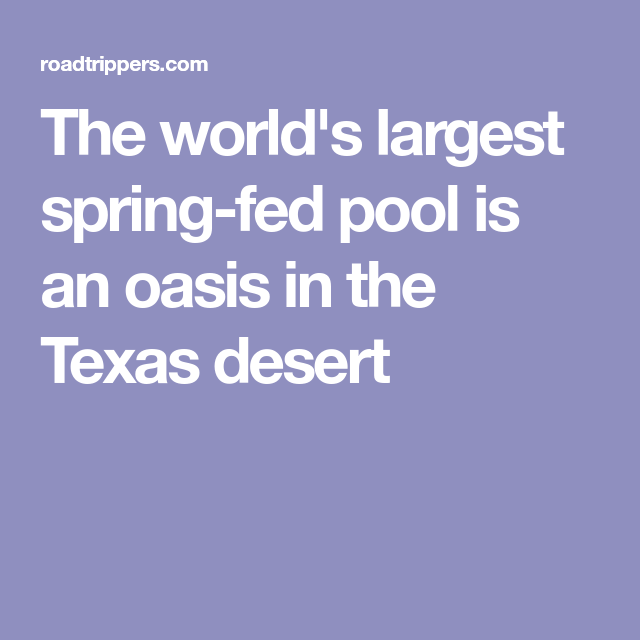 The world's largest spring-fed pool is an oasis in the Texas desert
