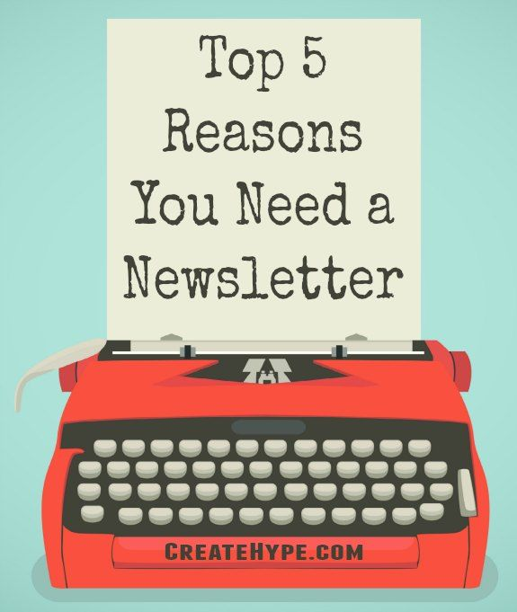 Top 5 Reasons You Need a Newsletter
