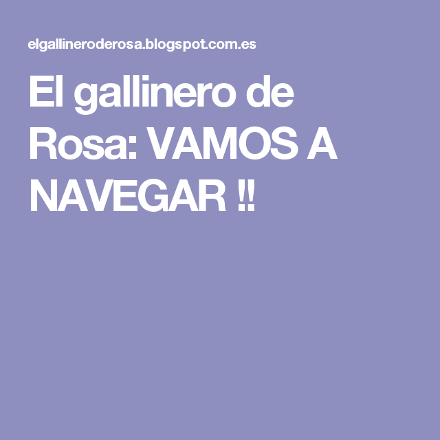 El gallinero de Rosa: VAMOS A NAVEGAR !!