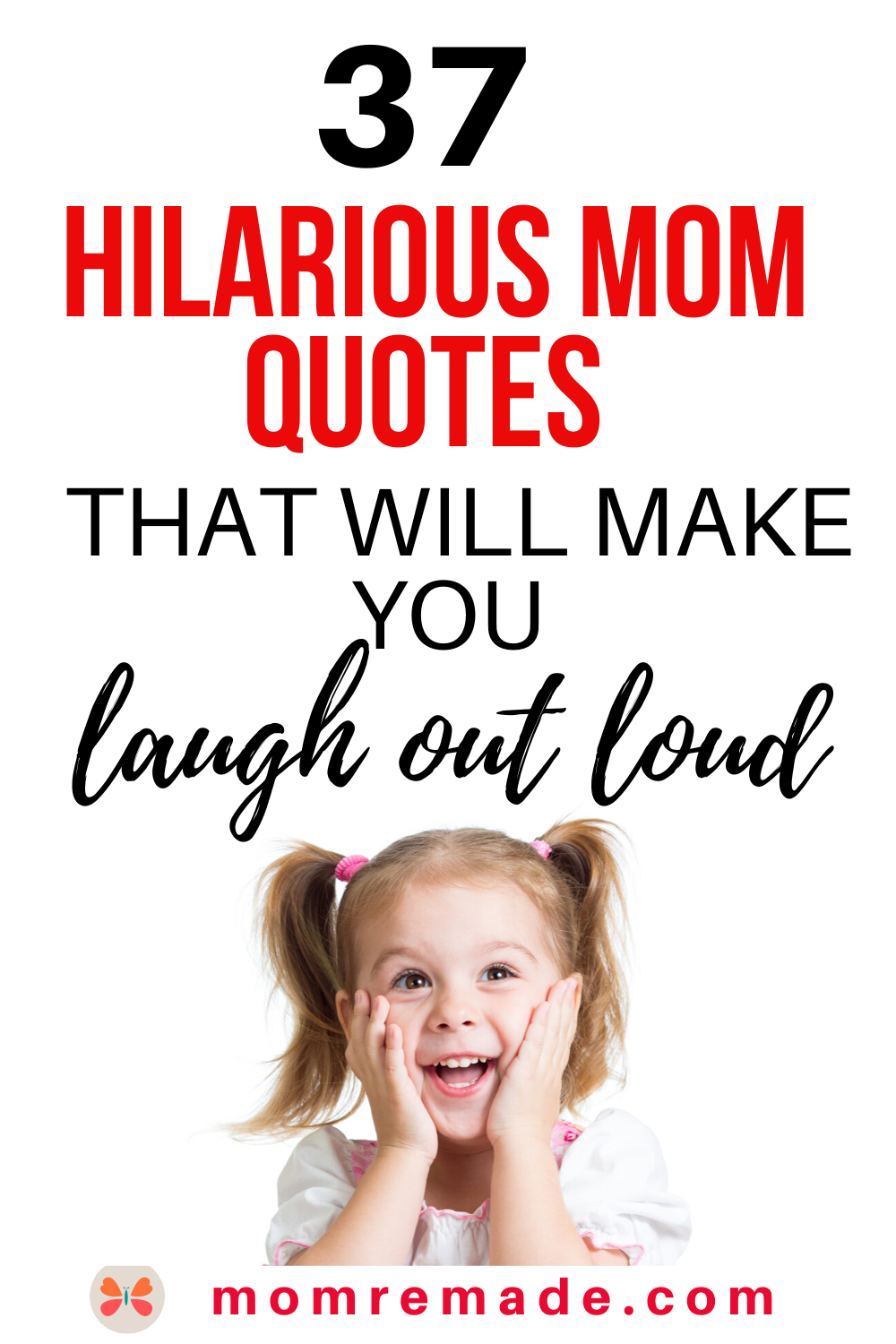 37 Funny Mom Quotes And Sayings That Will Make You Laugh Out Loud Mom Remade Funny Mom Quotes Mom Humor Mom Quotes