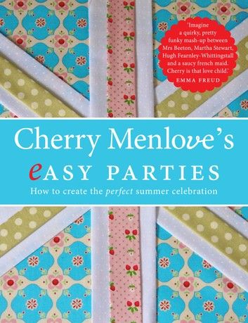 Cherry Menlove's Easy Parties: How To Create The Perfect Su...