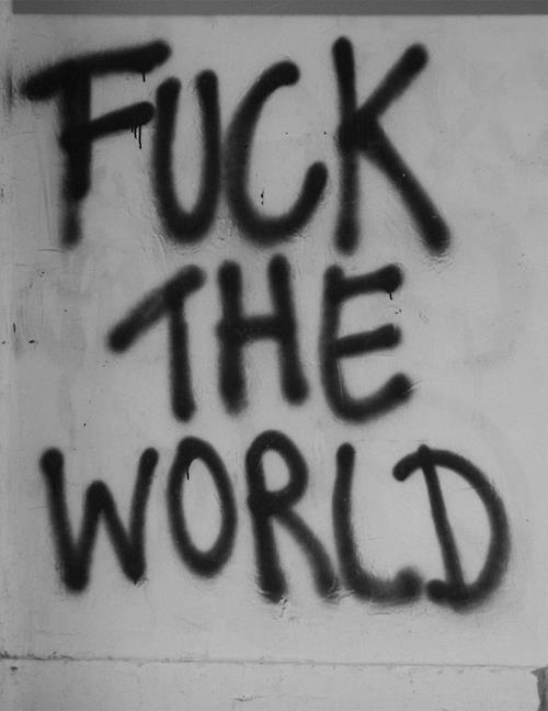 this fucking world Fuck