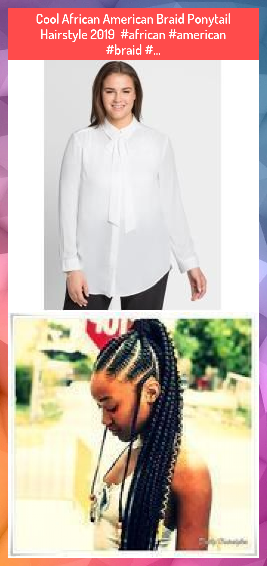 Cool African American Braid Ponytail Hairstyle 2019 African