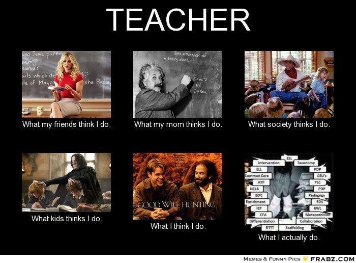 Society S Perceptions Of Teaching Teacher Memes Dating A Teacher Teaching Humor