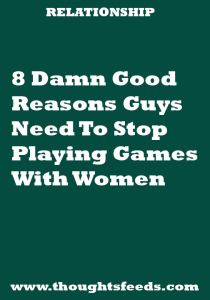 8 Damn Good Reasons Guys Need To Stop Playing Games With Women – Thoughts Feeds   #thoughtsfeeds #relationship #relationshipgoals #couple